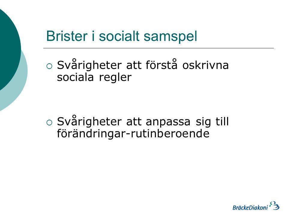 Brister i socialt samspel  Svårigheter att förstå oskrivna sociala regler  Svårigheter att anpassa sig till förändringar-rutinberoende