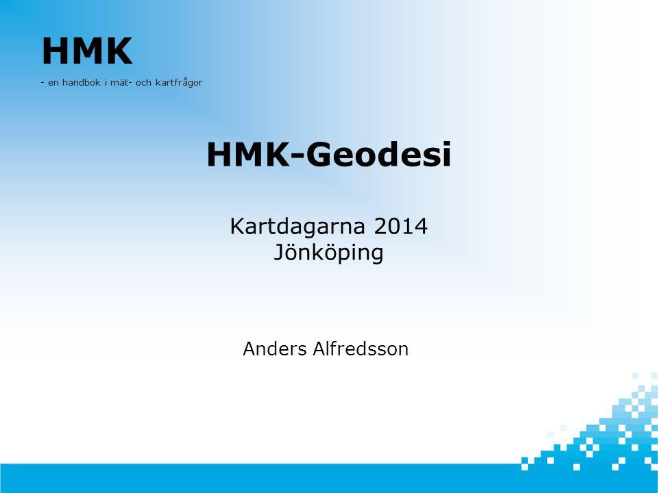 HMK-Geodesi Kartdagarna 2014 Jönköping Anders Alfredsson HMK - en handbok i mät- och kartfrågor