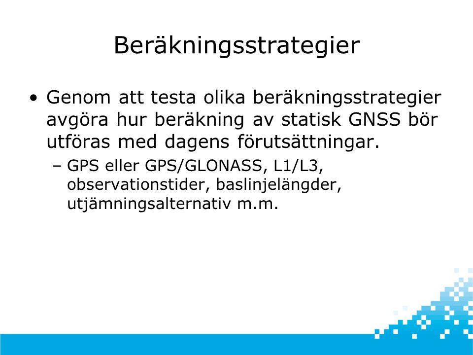 Beräkningsstrategier •Genom att testa olika beräkningsstrategier avgöra hur beräkning av statisk GNSS bör utföras med dagens förutsättningar.