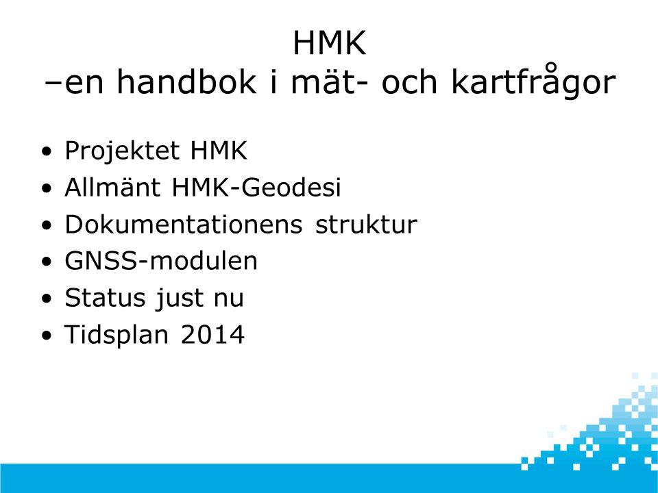 HMK –en handbok i mät- och kartfrågor •Projektet HMK •Allmänt HMK-Geodesi •Dokumentationens struktur •GNSS-modulen •Status just nu •Tidsplan 2014