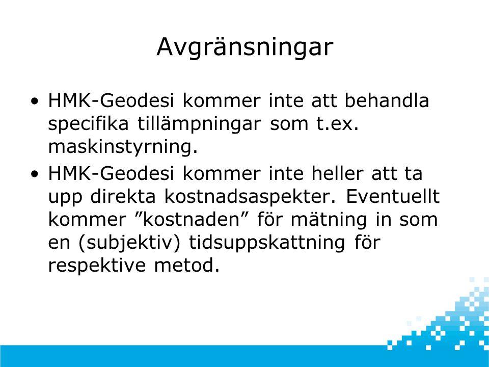 Avgränsningar •HMK-Geodesi kommer inte att behandla specifika tillämpningar som t.ex.