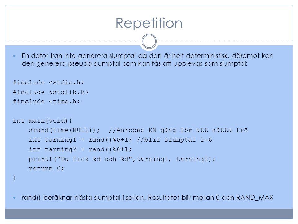 Repetition  En dator kan inte generera slumptal då den är helt deterministisk, däremot kan den generera pseudo-slumptal som kan fås att upplevas som