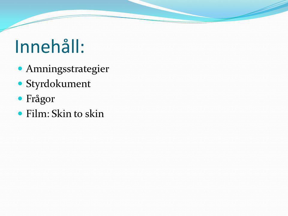 Innehåll:  Amningsstrategier  Styrdokument  Frågor  Film: Skin to skin