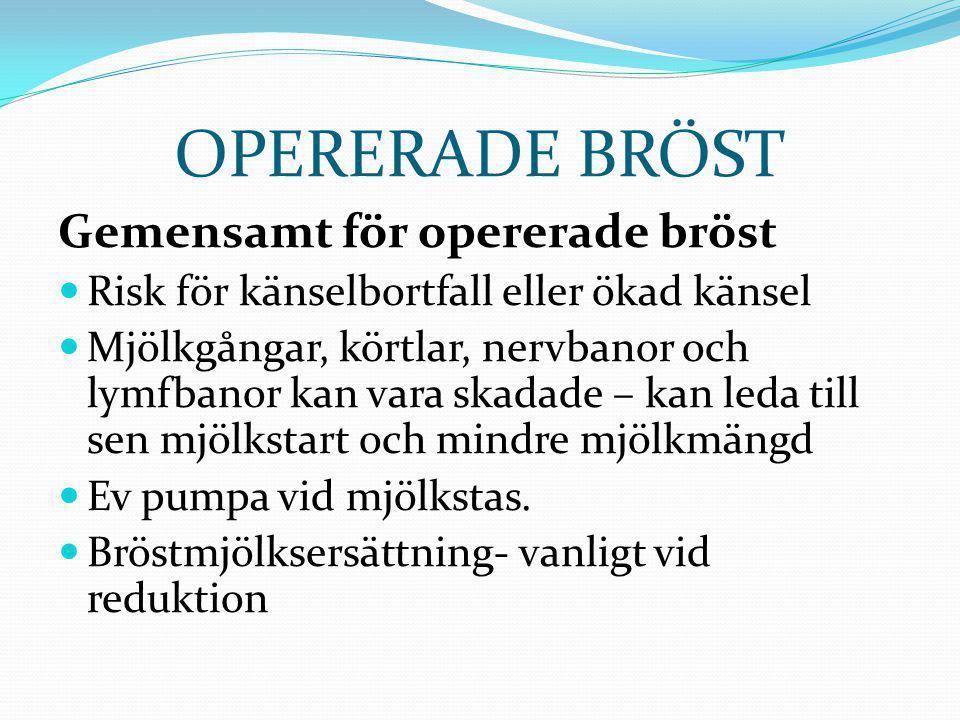 OPERERADE BRÖST Gemensamt för opererade bröst  Risk för känselbortfall eller ökad känsel  Mjölkgångar, körtlar, nervbanor och lymfbanor kan vara ska