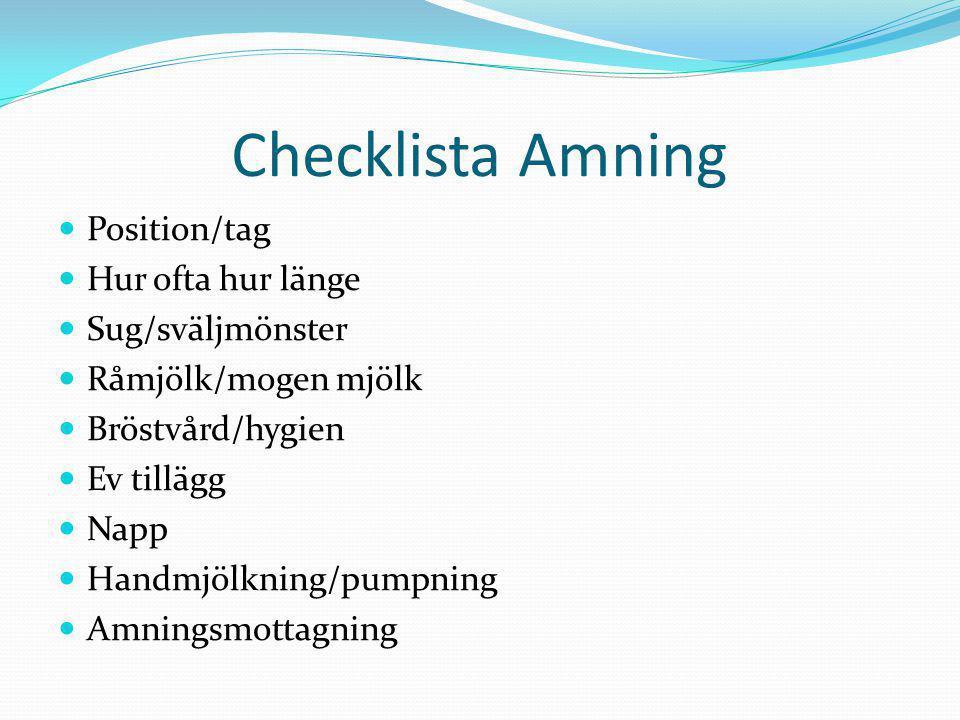 Checklista Amning  Position/tag  Hur ofta hur länge  Sug/sväljmönster  Råmjölk/mogen mjölk  Bröstvård/hygien  Ev tillägg  Napp  Handmjölkning/pumpning  Amningsmottagning