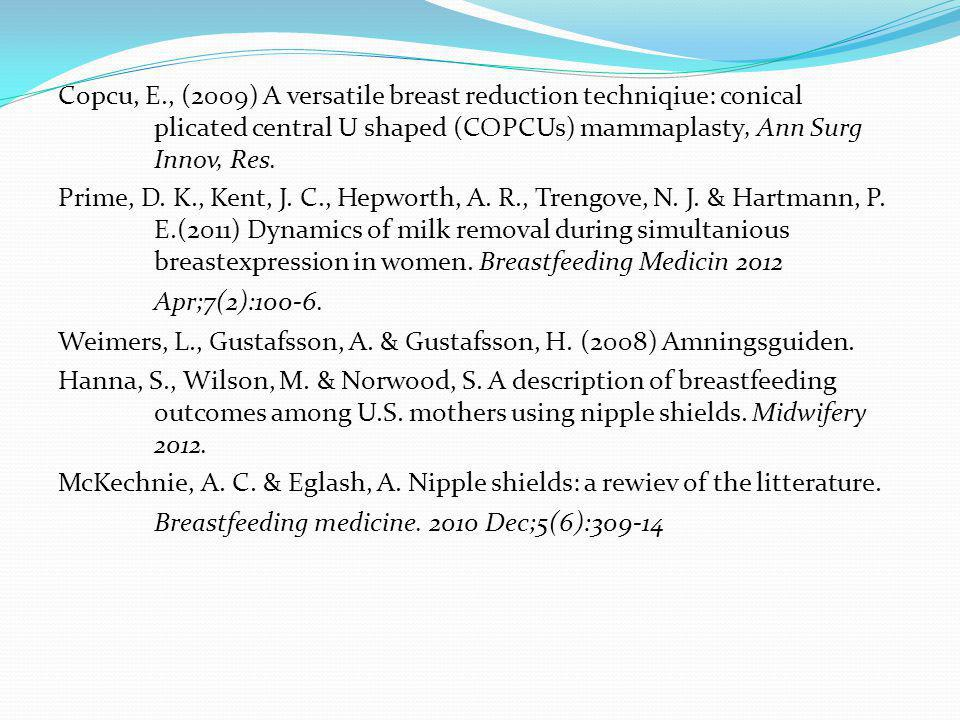 Copcu, E., (2009) A versatile breast reduction techniqiue: conical plicated central U shaped (COPCUs) mammaplasty, Ann Surg Innov, Res. Prime, D. K.,