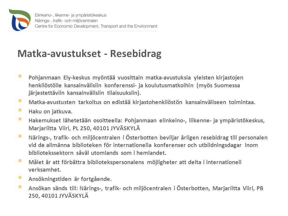 Matka-avustukset - Resebidrag  Pohjanmaan Ely-keskus myöntää vuosittain matka-avustuksia yleisten kirjastojen henkilöstölle kansainvälisiin konferenssi- ja koulutusmatkoihin (myös Suomessa järjestettäviin kansainvälisiin tilaisuuksiin).
