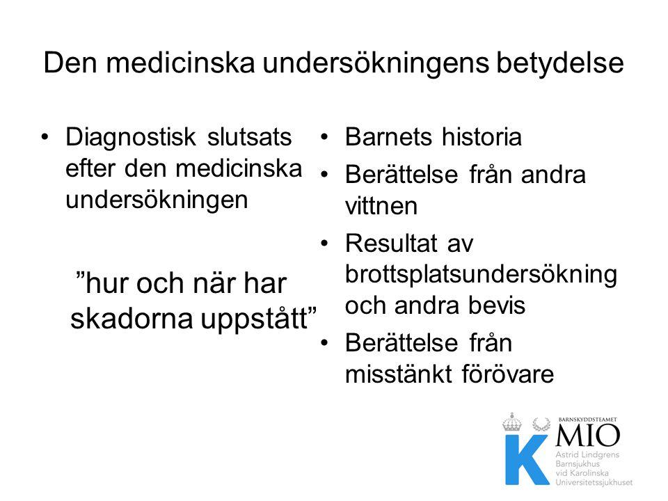 """Den medicinska undersökningens betydelse •Diagnostisk slutsats efter den medicinska undersökningen """"hur och när har skadorna uppstått"""" •Barnets histor"""