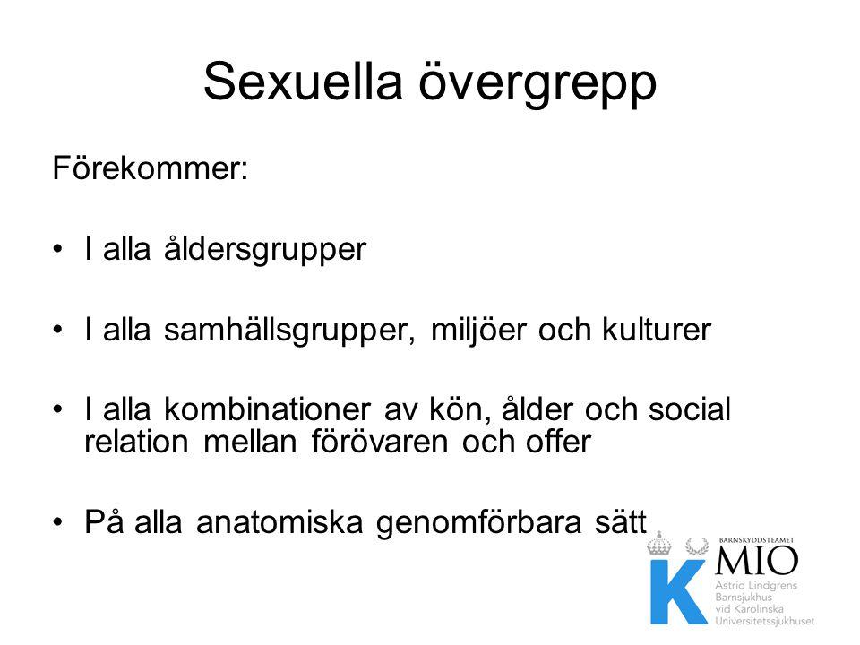 Sexuella övergrepp Förekommer: •I alla åldersgrupper •I alla samhällsgrupper, miljöer och kulturer •I alla kombinationer av kön, ålder och social rela