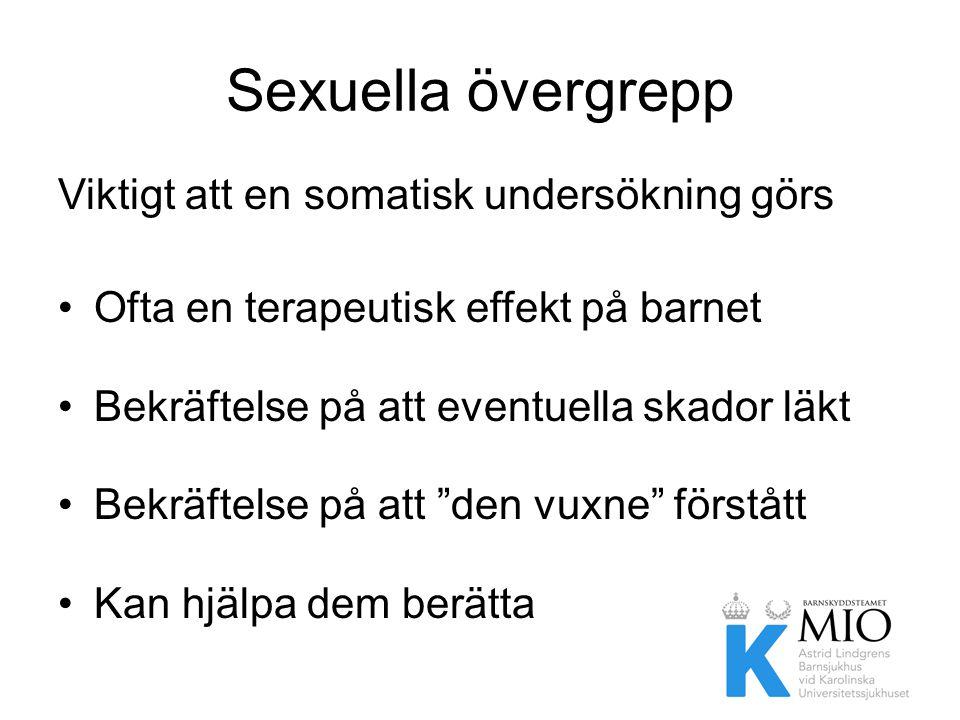 Sexuella övergrepp Viktigt att en somatisk undersökning görs •Ofta en terapeutisk effekt på barnet •Bekräftelse på att eventuella skador läkt •Bekräft
