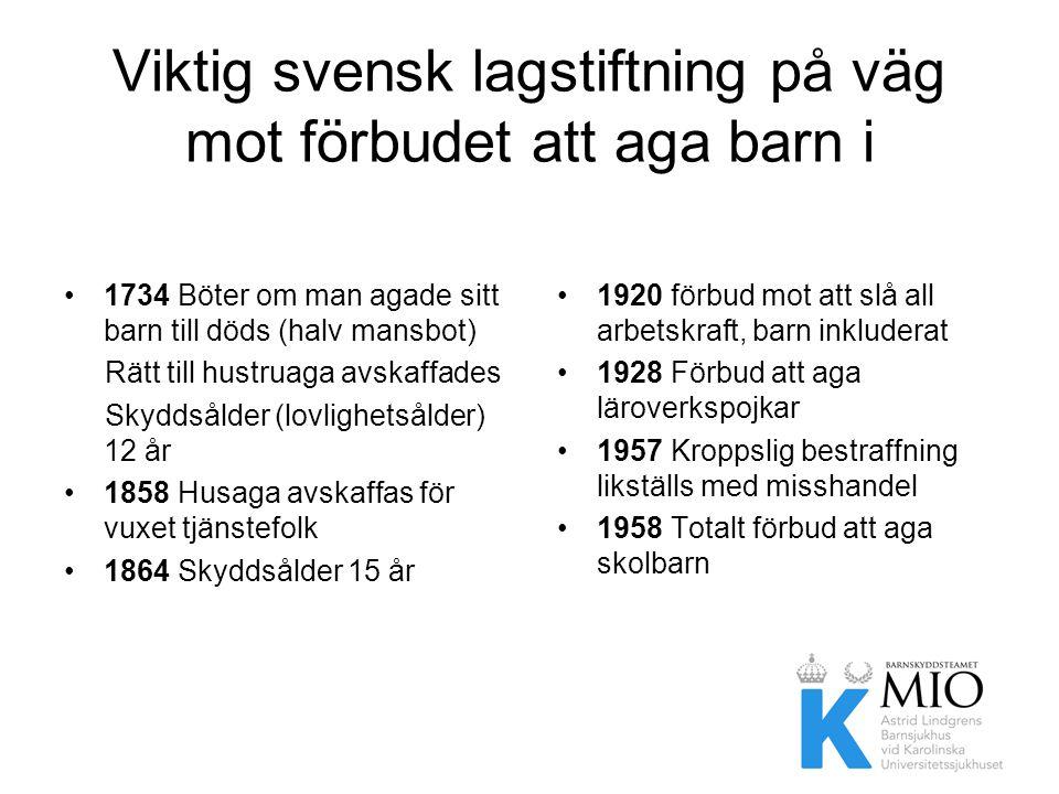 Viktig svensk lagstiftning på väg mot förbudet att aga barn i hemmen •1734 Böter om man agade sitt barn till döds (halv mansbot) Rätt till hustruaga a