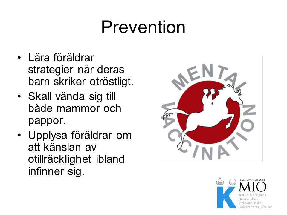 Prevention •Lära föräldrar strategier när deras barn skriker otröstligt. •Skall vända sig till både mammor och pappor. •Upplysa föräldrar om att känsl