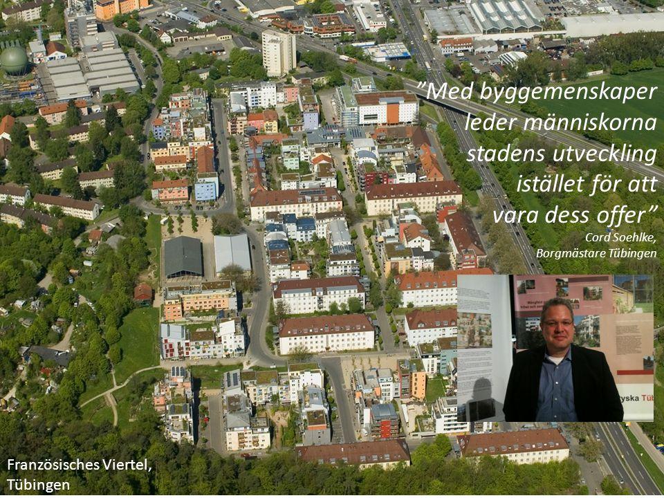 """Französisches Viertel, Tübingen """"Med byggemenskaper leder människorna stadens utveckling istället för att vara dess offer"""" Cord Soehlke, Borgmästare T"""