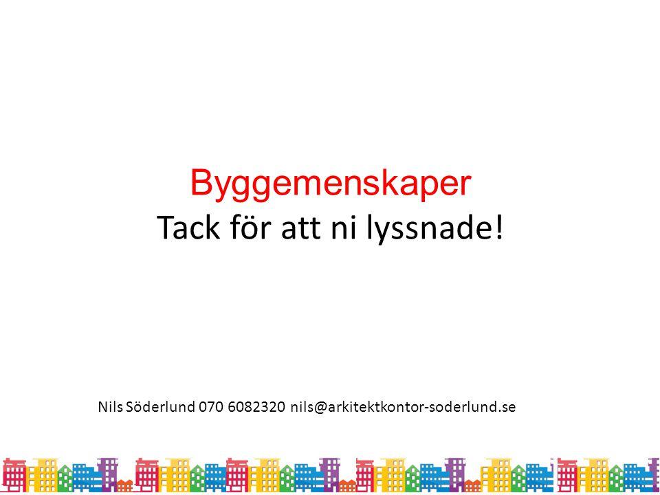 Byggemenskaper Tack för att ni lyssnade! Nils Söderlund 070 6082320 nils@arkitektkontor-soderlund.se