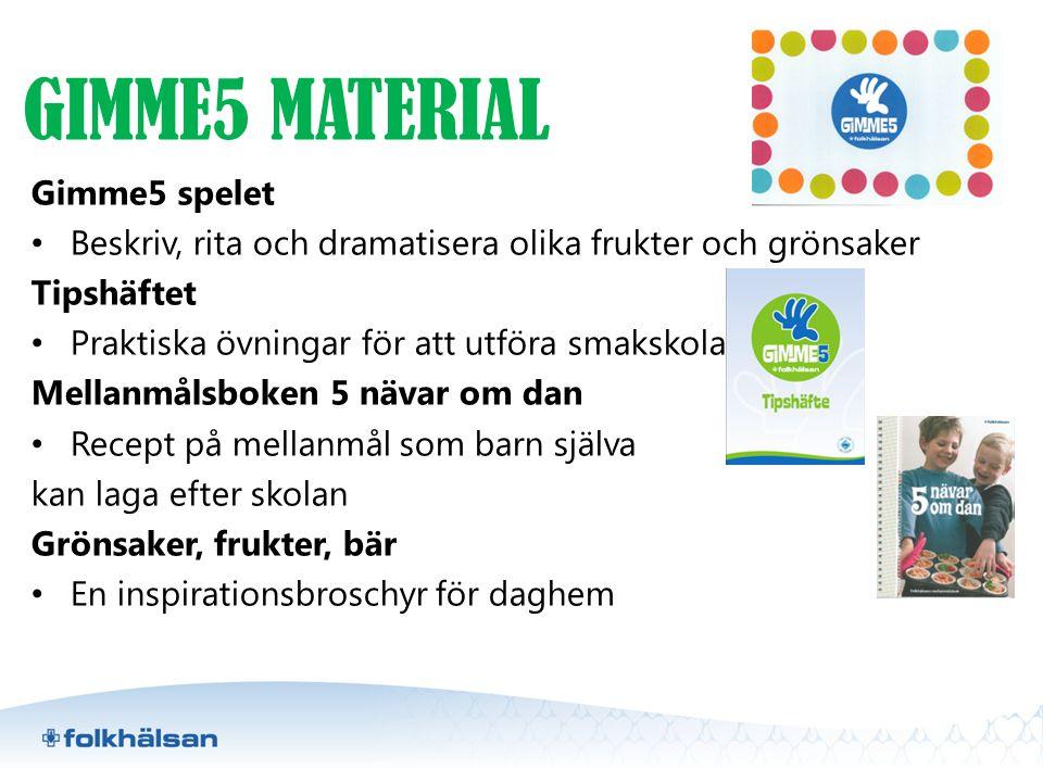 GIMME5 MATERIAL Gimme5 spelet • Beskriv, rita och dramatisera olika frukter och grönsaker Tipshäftet • Praktiska övningar för att utföra smakskola Mel