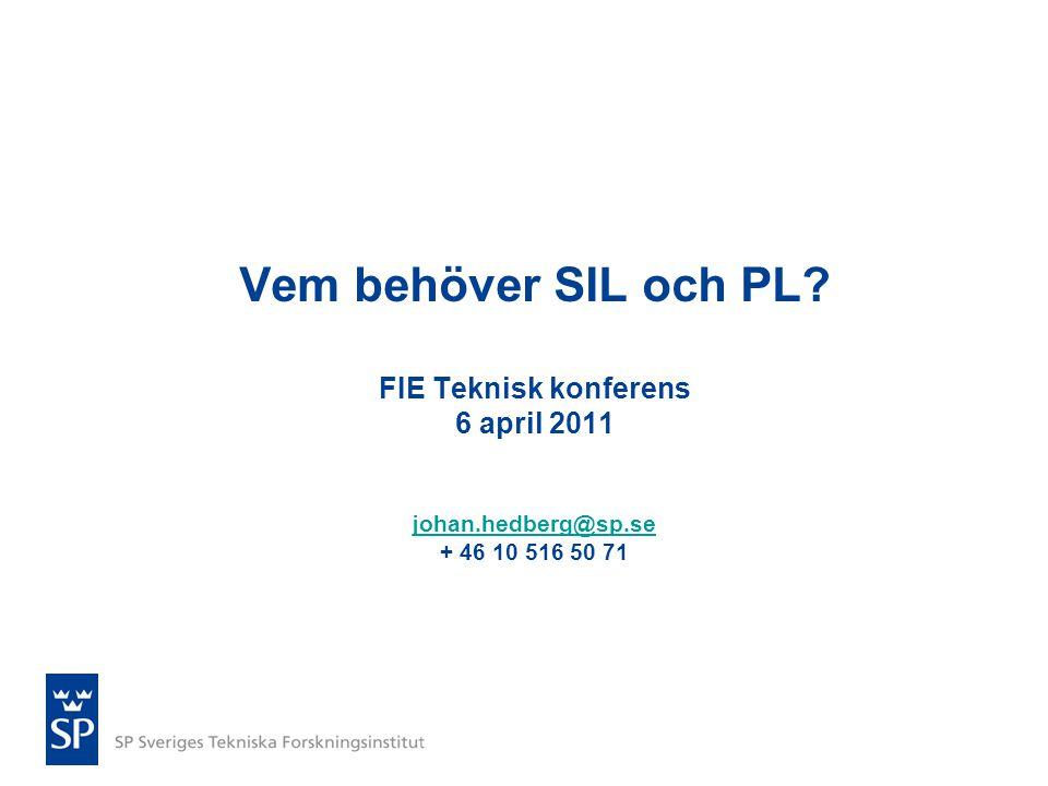 Vem behöver SIL och PL? FIE Teknisk konferens 6 april 2011 johan.hedberg@sp.se + 46 10 516 50 71 johan.hedberg@sp.se