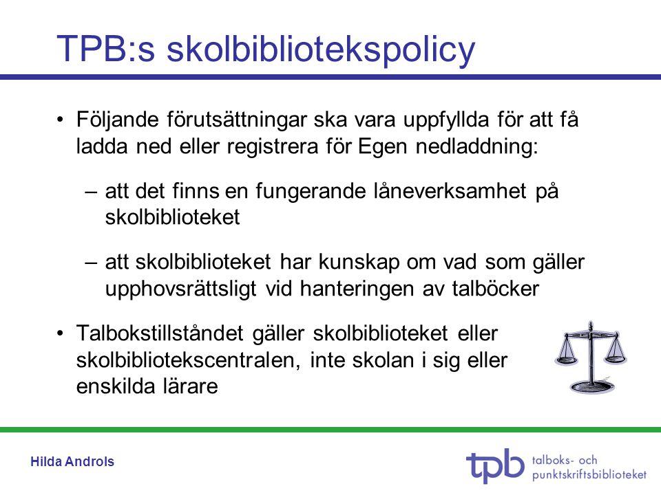 Hilda Androls TPB:s skolbibliotekspolicy •Följande förutsättningar ska vara uppfyllda för att få ladda ned eller registrera för Egen nedladdning: –att