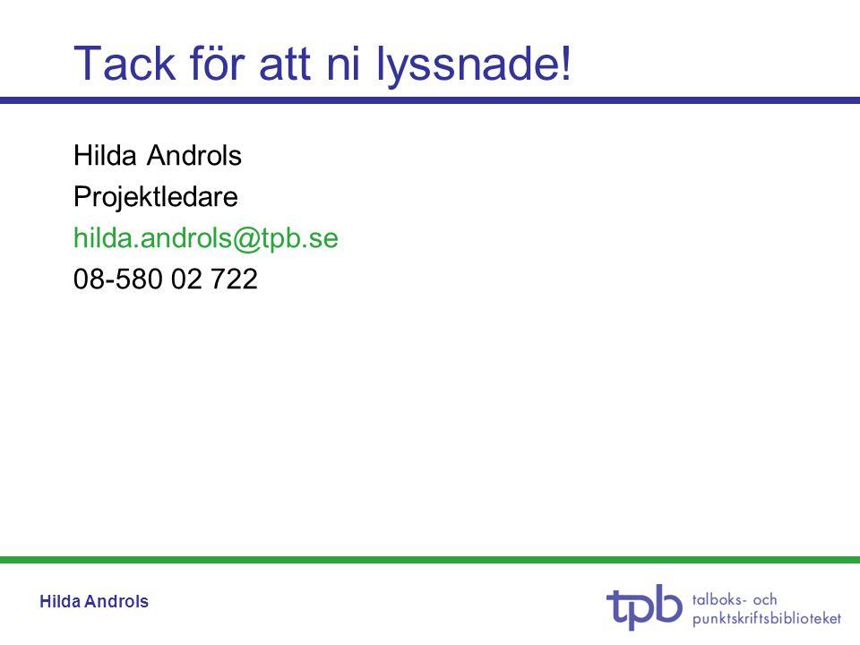 Hilda Androls Projektledare hilda.androls@tpb.se 08-580 02 722 Tack för att ni lyssnade!