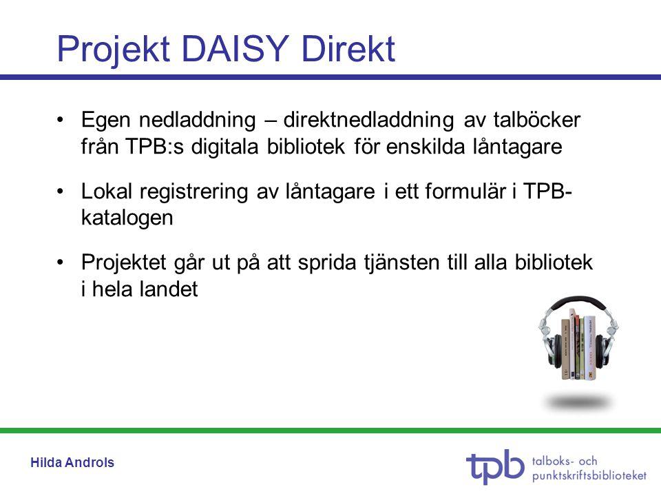 Hilda Androls •Egen nedladdning – direktnedladdning av talböcker från TPB:s digitala bibliotek för enskilda låntagare •Lokal registrering av låntagare
