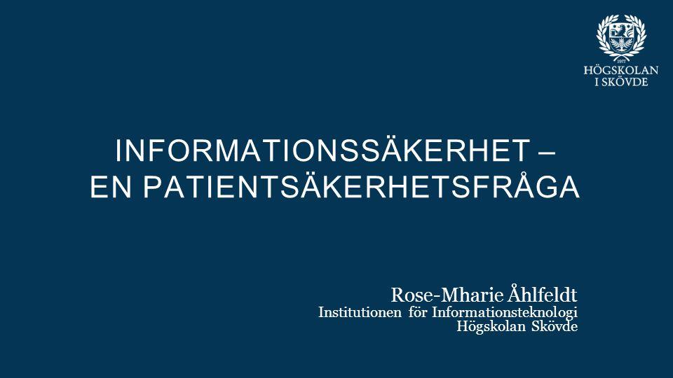 Bild 1 Rose-Mharie Åhlfeldt Institutionen för Informationsteknologi Högskolan Skövde INFORMATIONSSÄKERHET – EN PATIENTSÄKERHETSFRÅGA