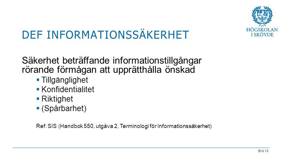 Bild 13 Säkerhet beträffande informationstillgångar rörande förmågan att upprätthålla önskad  Tillgänglighet  Konfidentialitet  Riktighet  (Spårba