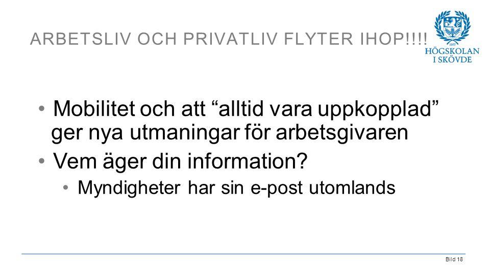 """Bild 18 ARBETSLIV OCH PRIVATLIV FLYTER IHOP!!!! •Mobilitet och att """"alltid vara uppkopplad"""" ger nya utmaningar för arbetsgivaren •Vem äger din informa"""