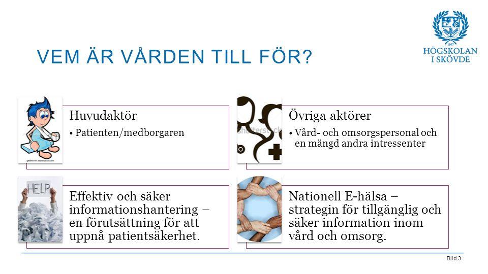 Bild 3 VEM ÄR VÅRDEN TILL FÖR? Huvudaktör •Patienten/medborgaren Övriga aktörer •Vård- och omsorgspersonal och en mängd andra intressenter Effektiv oc