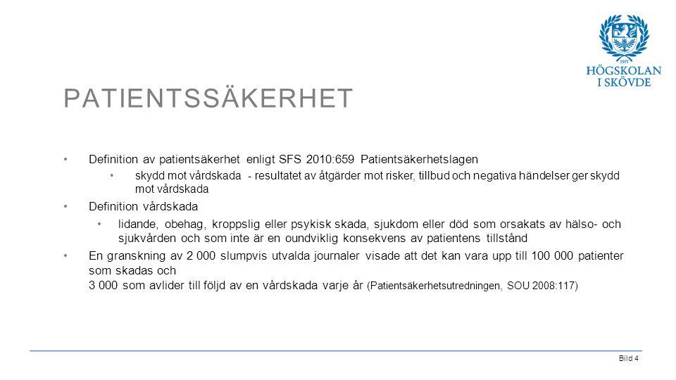 Bild 4 PATIENTSSÄKERHET •Definition av patientsäkerhet enligt SFS 2010:659 Patientsäkerhetslagen •skydd mot vårdskada - resultatet av åtgärder mot ris