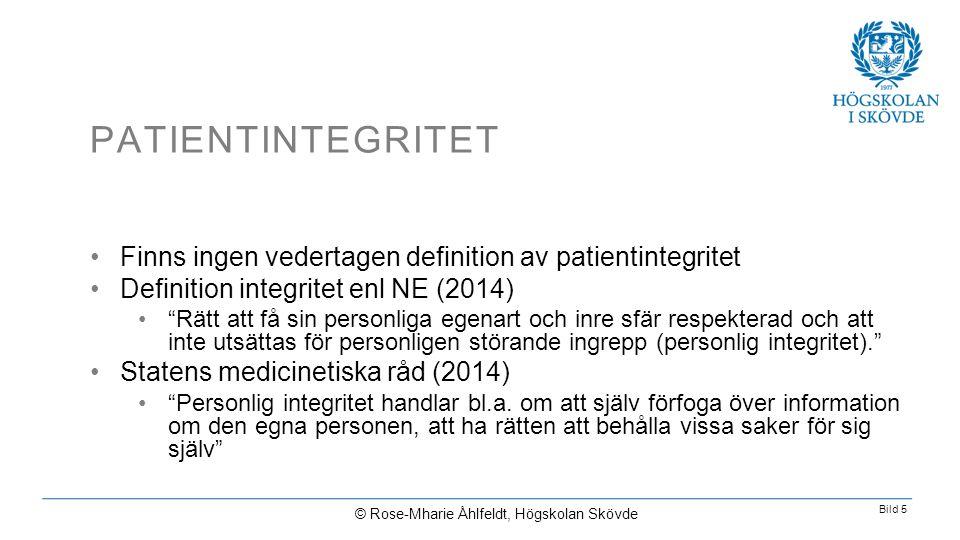Bild 5 PATIENTINTEGRITET © Rose-Mharie Åhlfeldt, Högskolan Skövde •Finns ingen vedertagen definition av patientintegritet •Definition integritet enl N