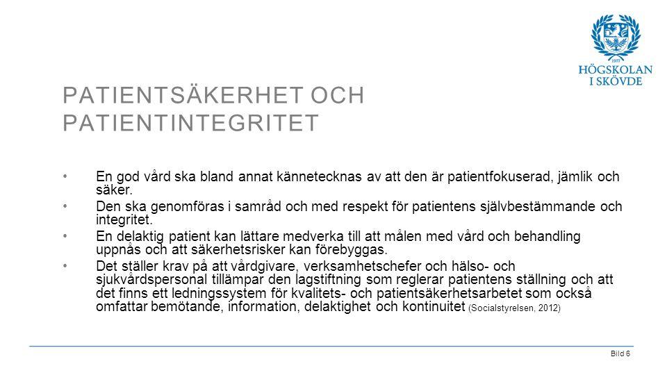 Bild 6 PATIENTSÄKERHET OCH PATIENTINTEGRITET •En god vård ska bland annat kännetecknas av att den är patientfokuserad, jämlik och säker. •Den ska geno