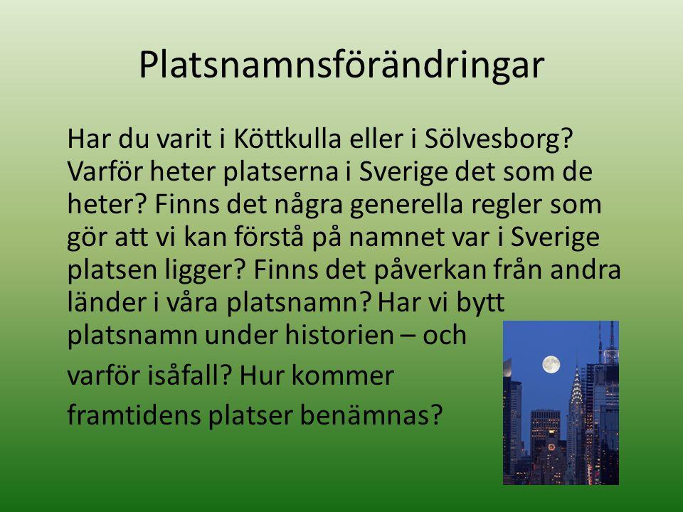 Platsnamnsförändringar Har du varit i Köttkulla eller i Sölvesborg? Varför heter platserna i Sverige det som de heter? Finns det några generella regle