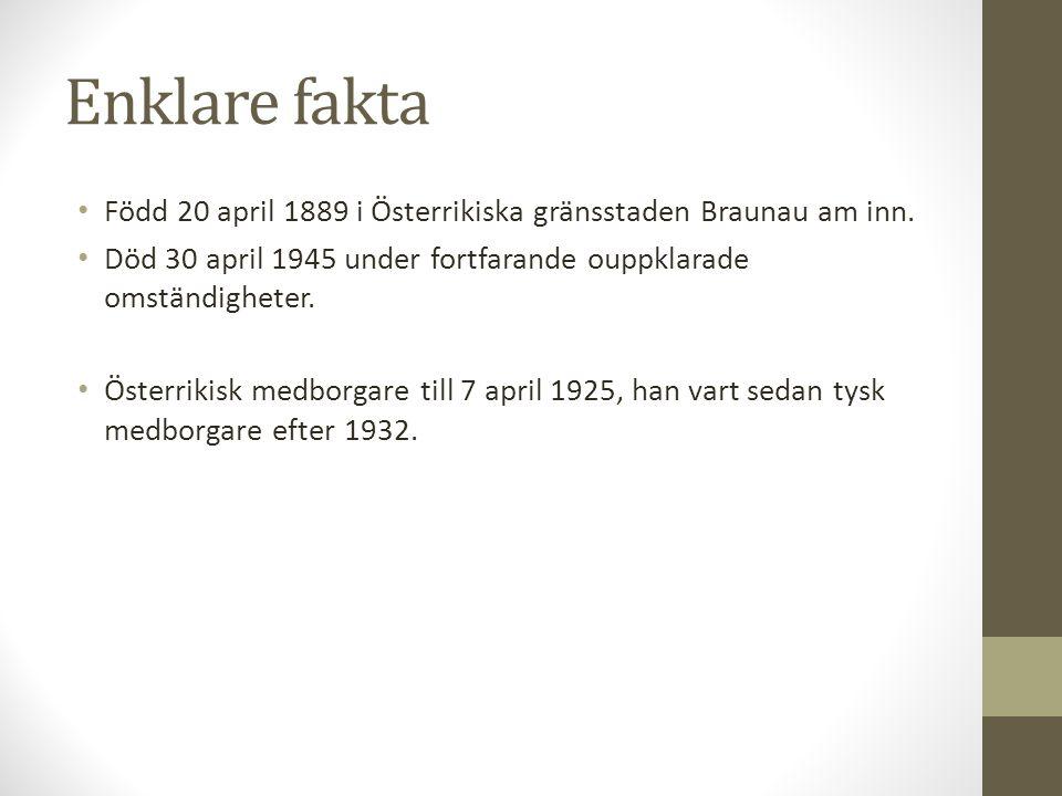 Enklare fakta • Född 20 april 1889 i Österrikiska gränsstaden Braunau am inn. • Död 30 april 1945 under fortfarande ouppklarade omständigheter. • Öste