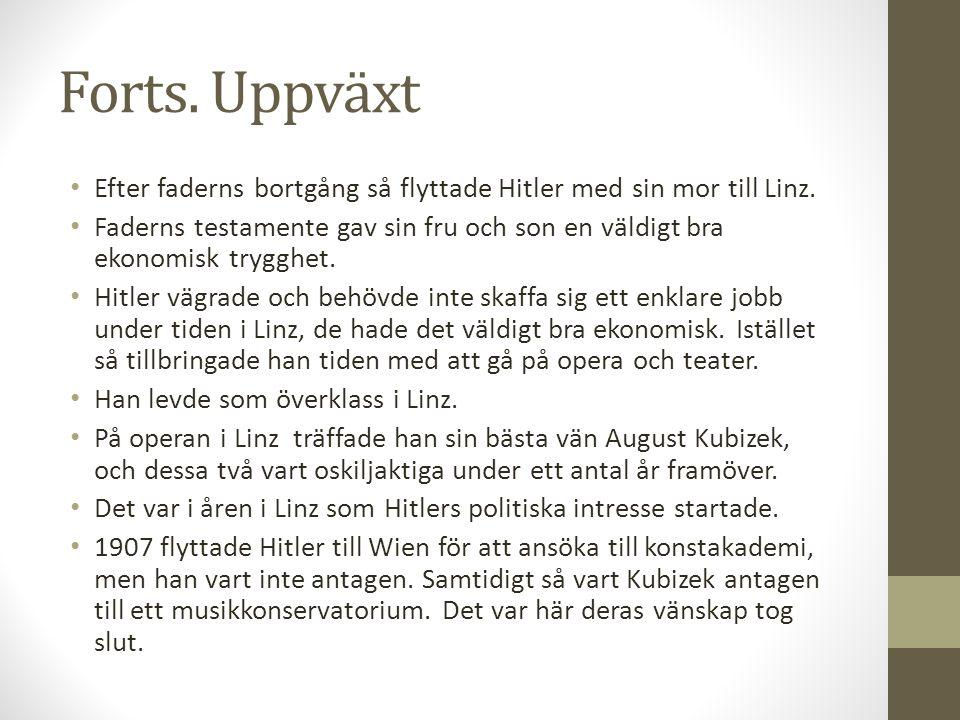 Forts. Uppväxt • Efter faderns bortgång så flyttade Hitler med sin mor till Linz. • Faderns testamente gav sin fru och son en väldigt bra ekonomisk tr
