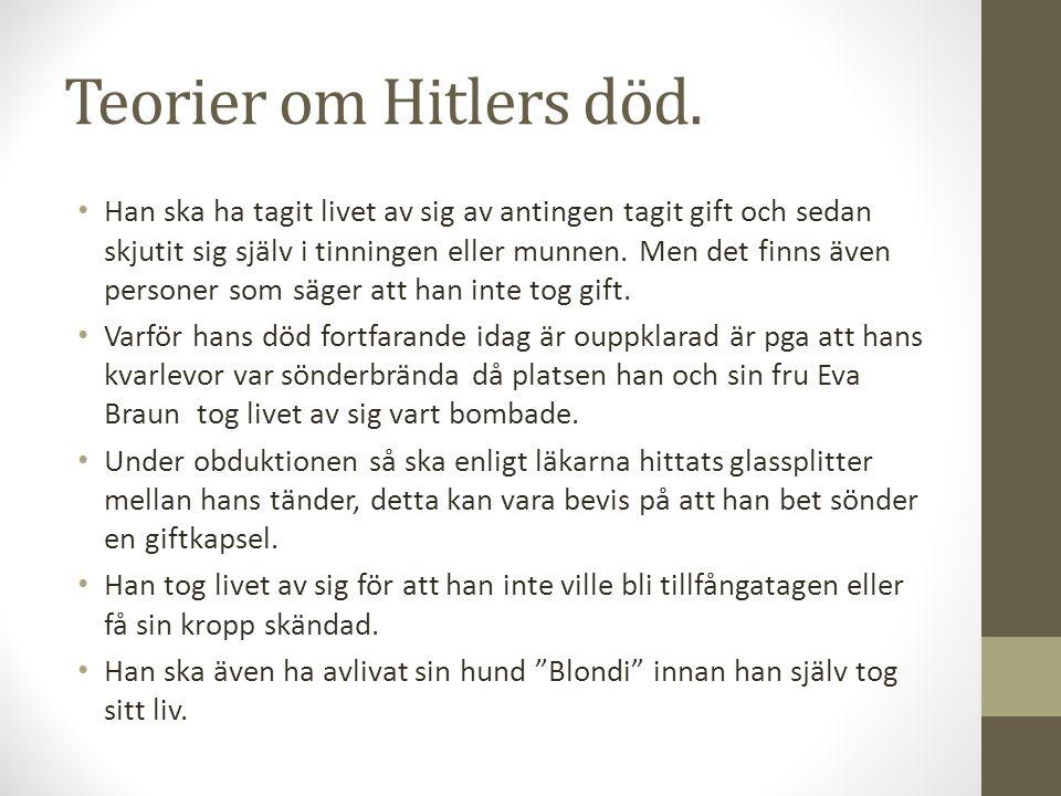 Teorier om Hitlers död. • Han ska ha tagit livet av sig av antingen tagit gift och sedan skjutit sig själv i tinningen eller munnen. Men det finns äve