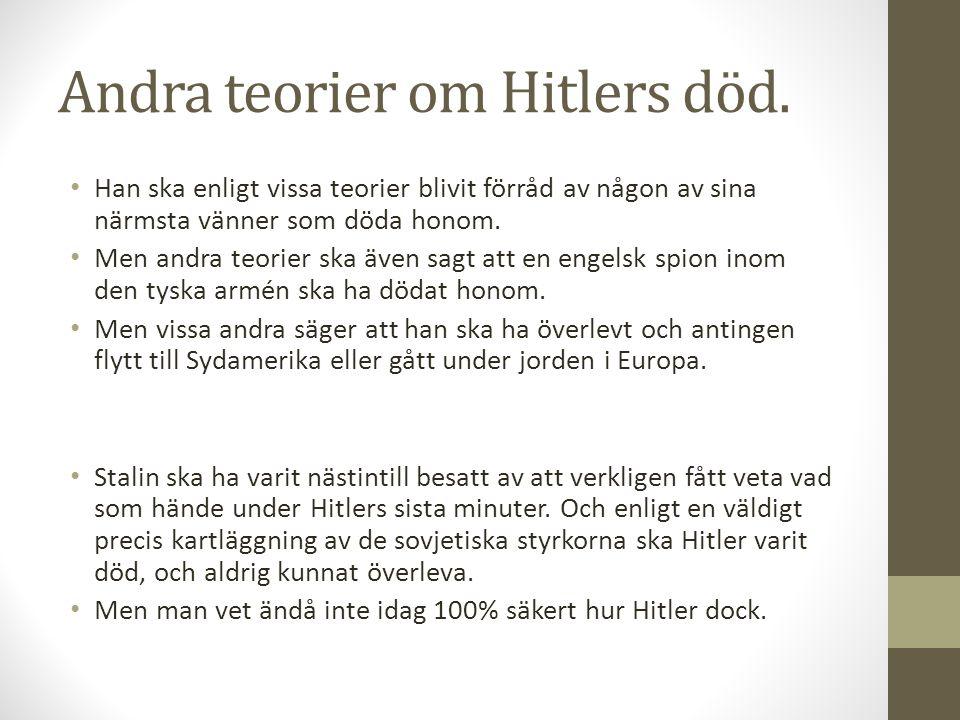 Andra teorier om Hitlers död. • Han ska enligt vissa teorier blivit förråd av någon av sina närmsta vänner som döda honom. • Men andra teorier ska äve