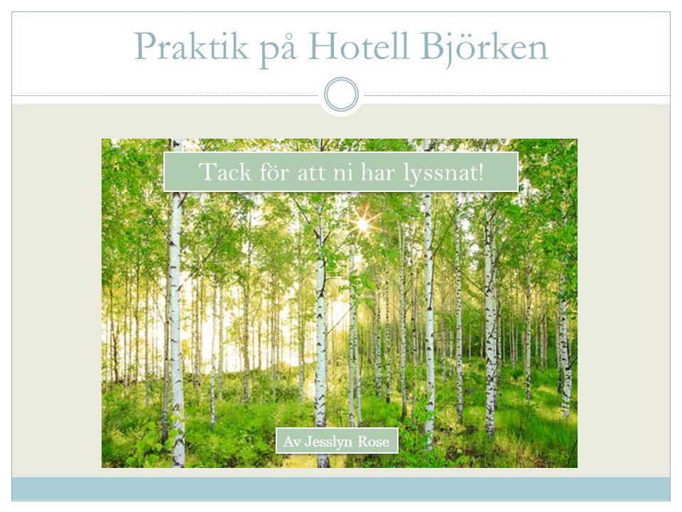 Praktik på Hotell Björken Tack för att ni har lyssnat! Av Jesslyn Rose