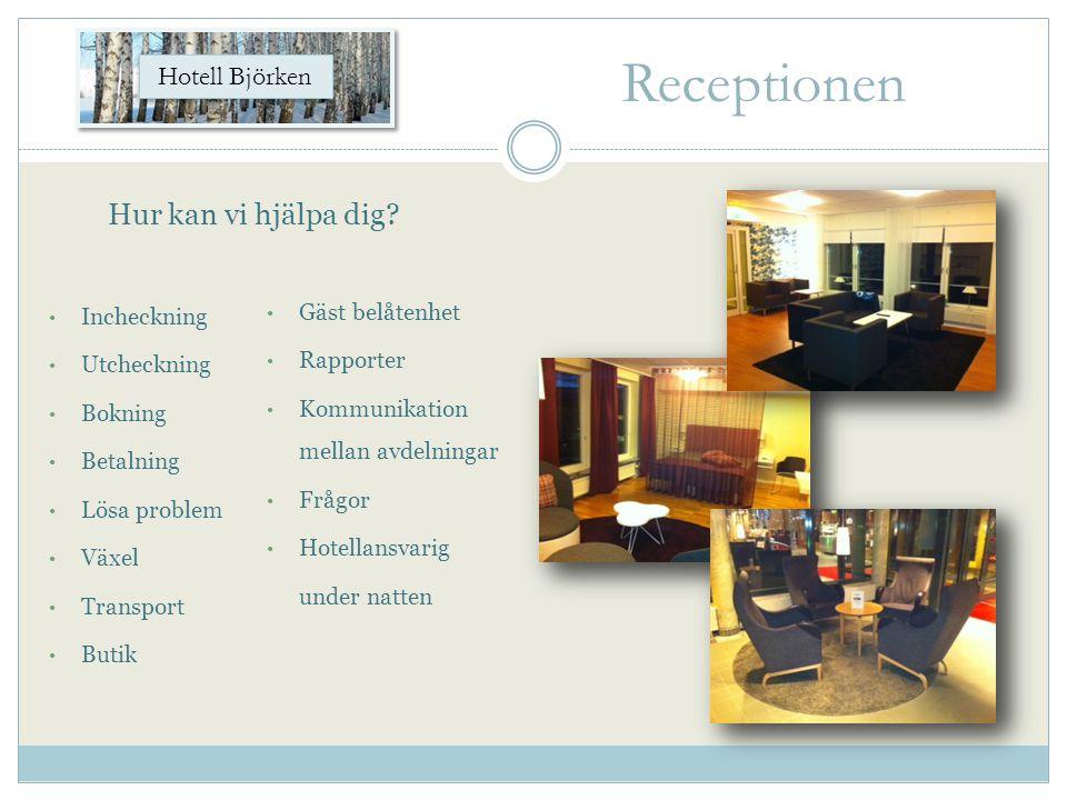 Receptionen • Incheckning • Utcheckning • Bokning • Betalning • Lösa problem • Växel • Transport • Butik Hur kan vi hjälpa dig? • Gäst belåtenhet • Ra