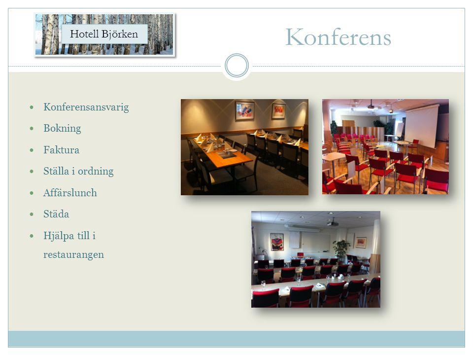  Konferensansvarig  Bokning  Faktura  Ställa i ordning  Affärslunch  Städa  Hjälpa till i restaurangen Hotell Björken Konferens