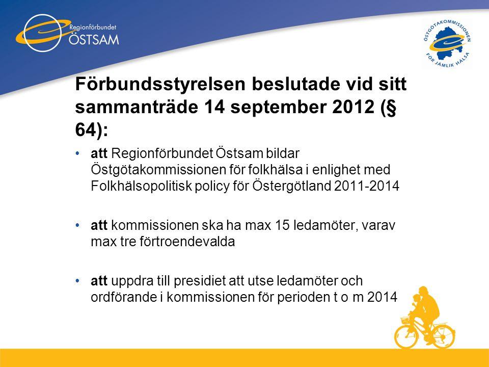 1 Förbundsstyrelsen beslutade vid sitt sammanträde 14 september 2012 (§ 64): •att Regionförbundet Östsam bildar Östgötakommissionen för folkhälsa i en