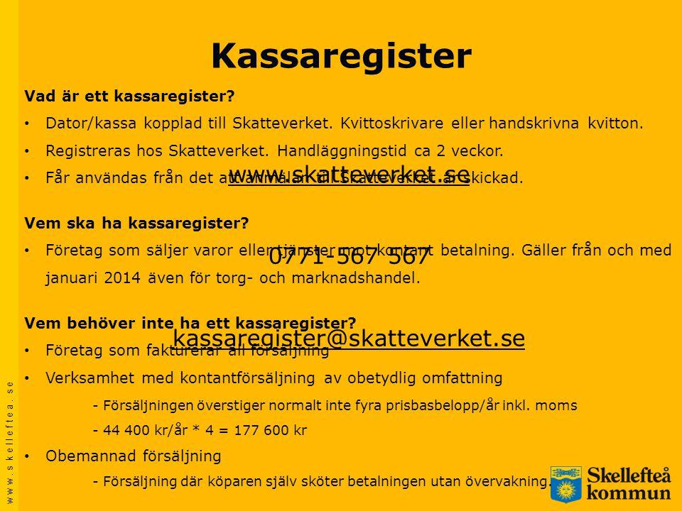 w w w. s k e l l e f t e a. s e Kassaregister Vad är ett kassaregister? • Dator/kassa kopplad till Skatteverket. Kvittoskrivare eller handskrivna kvit