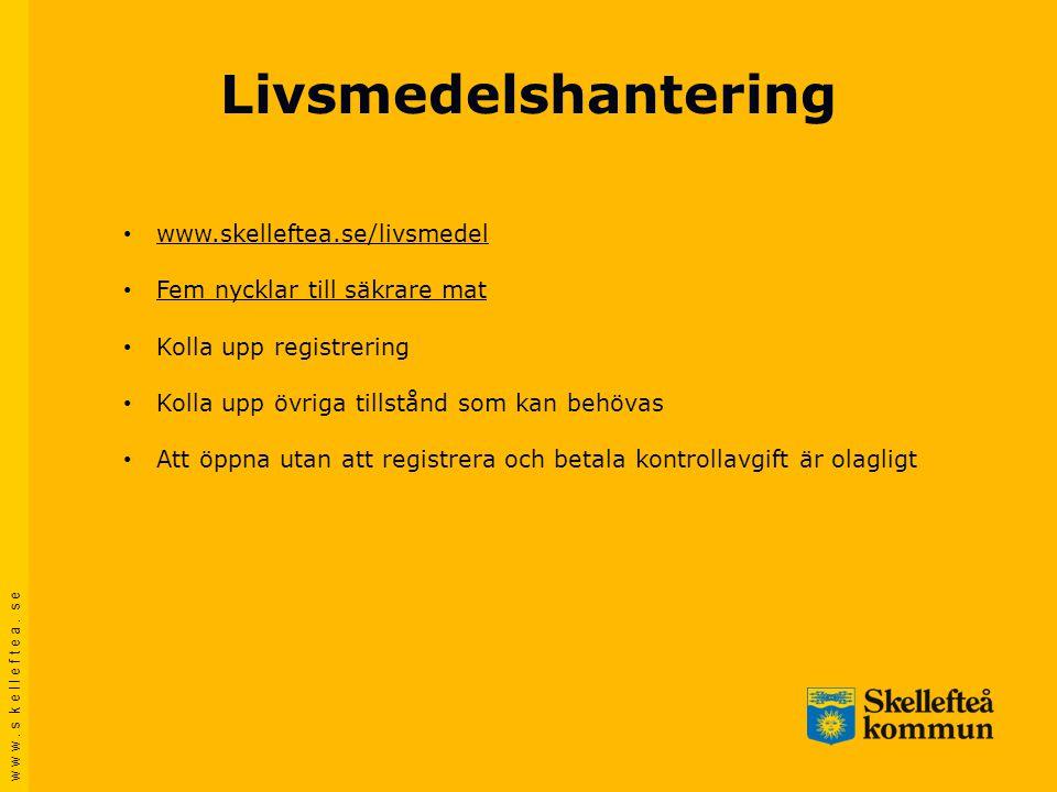 w w w. s k e l l e f t e a. s e Livsmedelshantering • www.skelleftea.se/livsmedel www.skelleftea.se/livsmedel • Fem nycklar till säkrare mat Fem nyckl