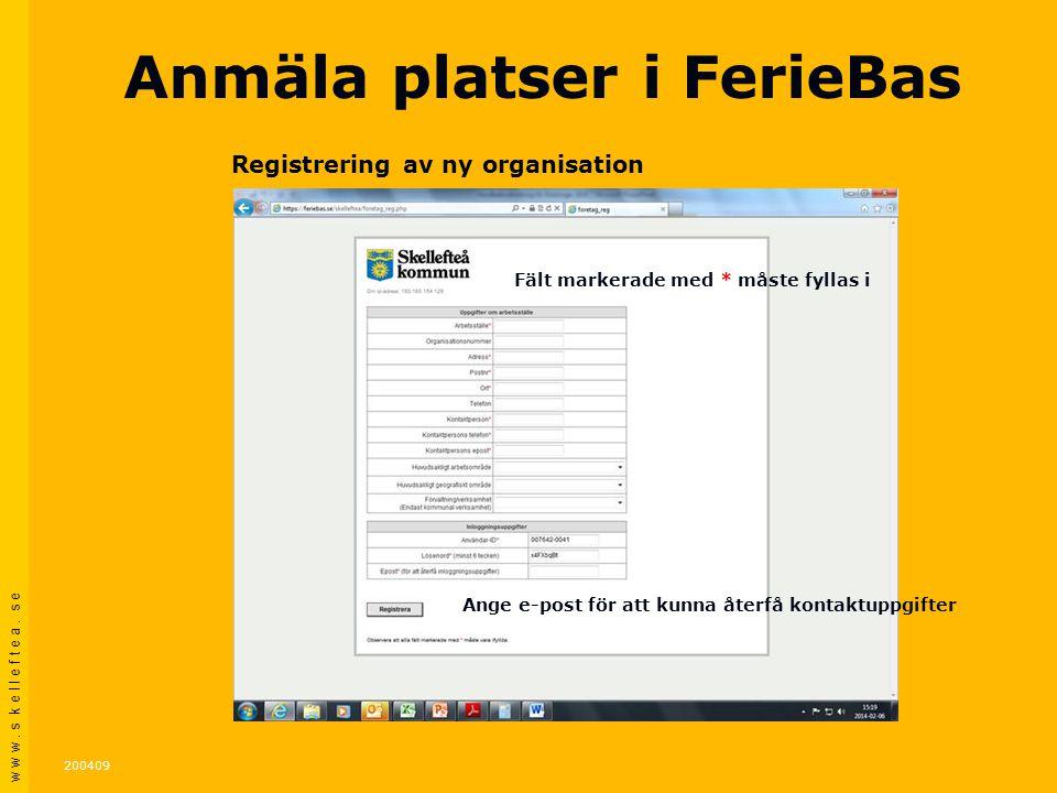 w w w. s k e l l e f t e a. s e 200409 Ange e-post för att kunna återfå kontaktuppgifter Anmäla platser i FerieBas Registrering av ny organisation Fäl