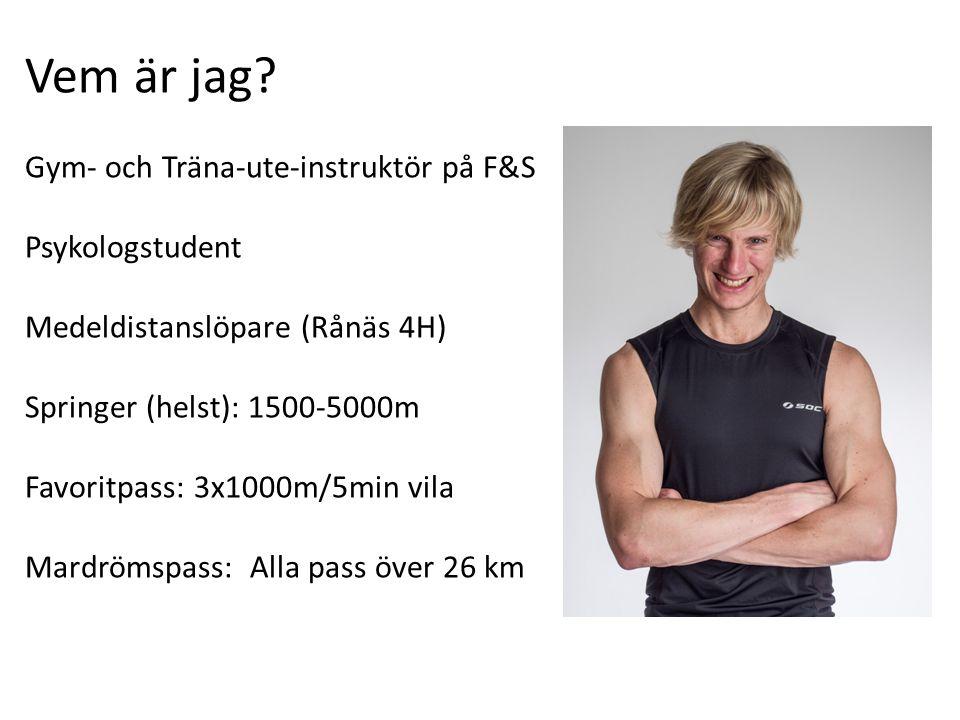 Vem är jag? Gym- och Träna-ute-instruktör på F&S Psykologstudent Medeldistanslöpare (Rånäs 4H) Springer (helst): 1500-5000m Favoritpass: 3x1000m/5min