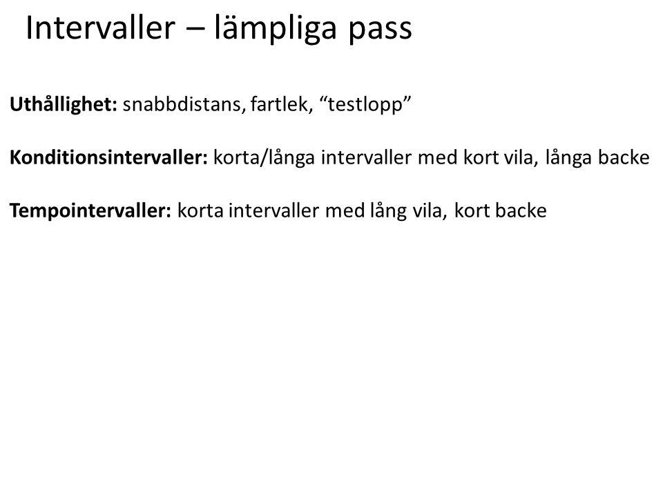 """Intervaller – lämpliga pass Uthållighet: snabbdistans, fartlek, """"testlopp"""" Konditionsintervaller: korta/långa intervaller med kort vila, långa backe T"""