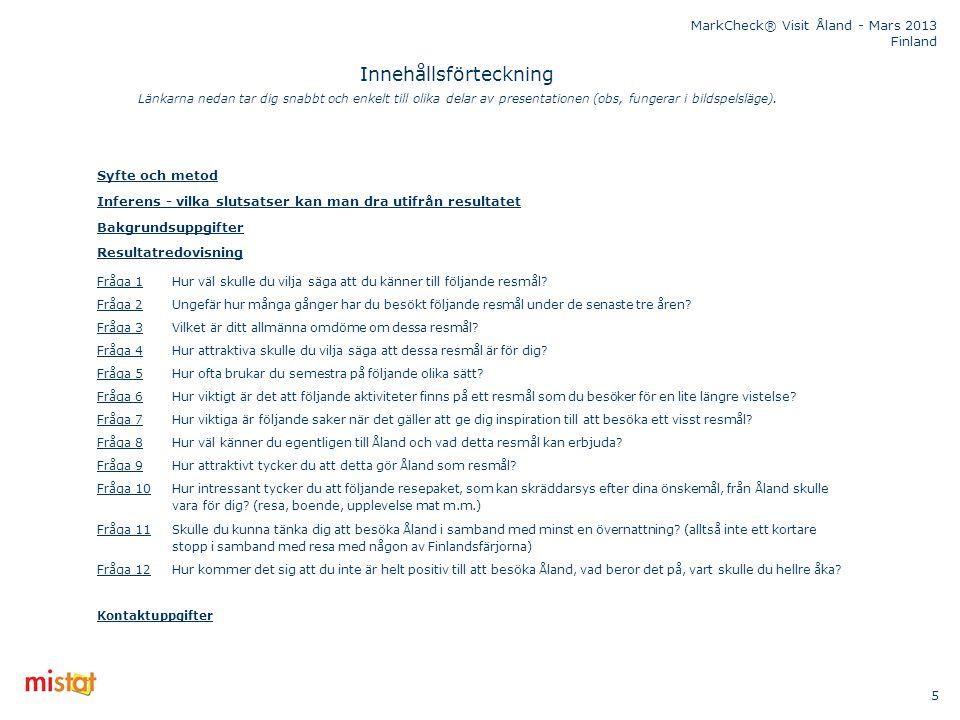 MarkCheck® Visit Åland - Mars 2013 Finland 5 Innehållsförteckning Syfte och metod Inferens - vilka slutsatser kan man dra utifrån resultatet Bakgrunds
