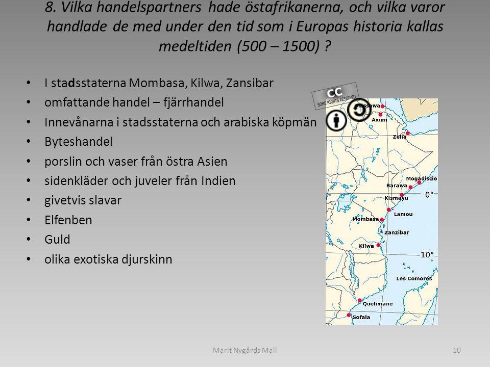 8. Vilka handelspartners hade östafrikanerna, och vilka varor handlade de med under den tid som i Europas historia kallas medeltiden (500 – 1500) ? •
