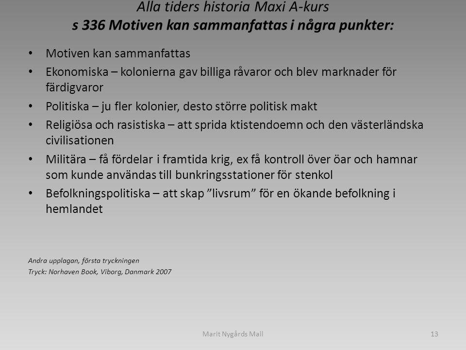 Alla tiders historia Maxi A-kurs s 336 Motiven kan sammanfattas i några punkter: • Motiven kan sammanfattas • Ekonomiska – kolonierna gav billiga råva