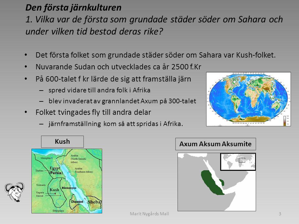 Den första järnkulturen 1. Vilka var de första som grundade städer söder om Sahara och under vilken tid bestod deras rike? • Det första folket som gru