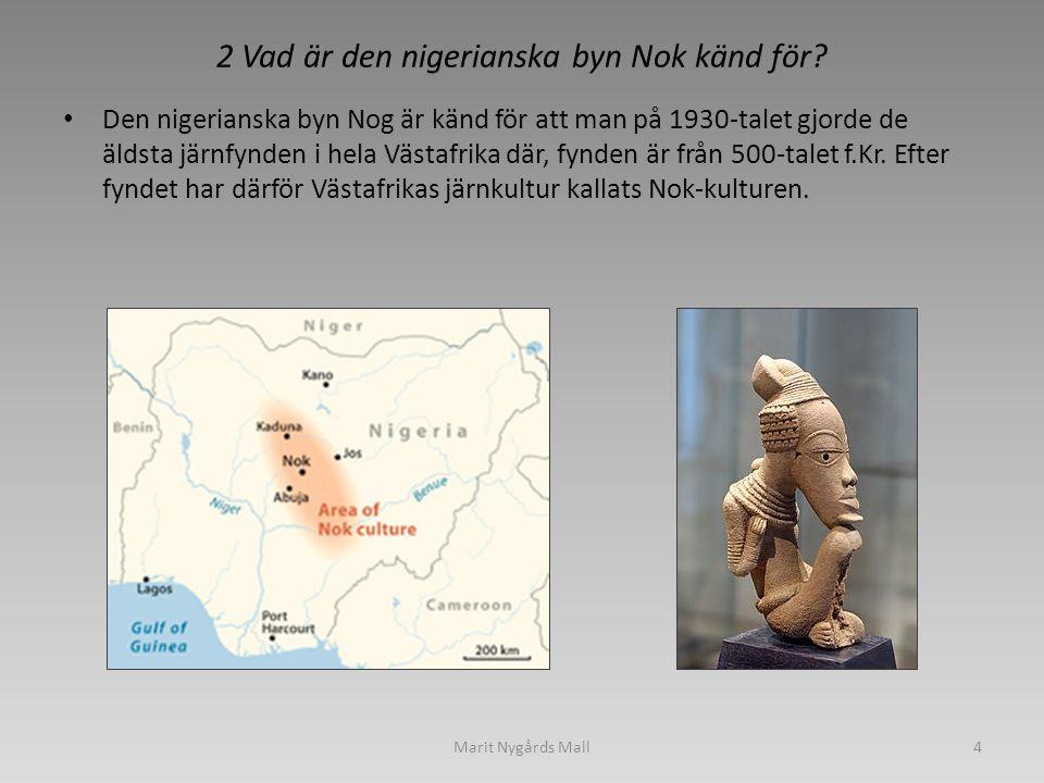 2 Vad är den nigerianska byn Nok känd för? • Den nigerianska byn Nog är känd för att man på 1930-talet gjorde de äldsta järnfynden i hela Västafrika d