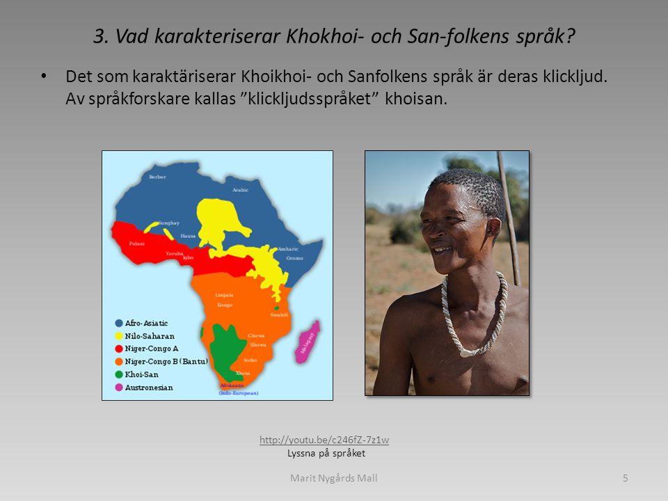 3. Vad karakteriserar Khokhoi- och San-folkens språk? • Det som karaktäriserar Khoikhoi- och Sanfolkens språk är deras klickljud. Av språkforskare kal